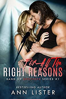 For All The Right Reasons (Band Of Brothers Book 1) by [Lister, Ann]