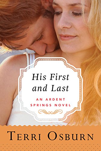 His First and Last (Ardent Springs Book 1) by [Osburn, Terri]