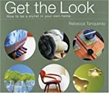 Get the Look: How to Be a Stylist in Your Own Home (Hors Catalogue)
