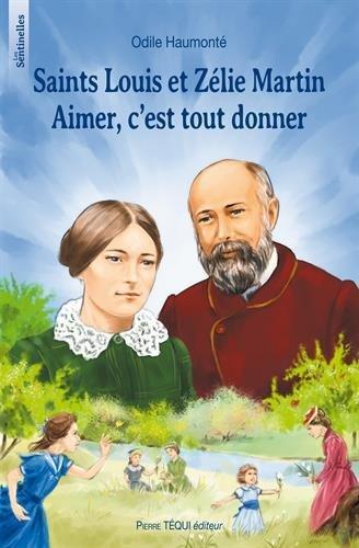 Saints Louis et Zélie Martin : Aimer c'est tout donner