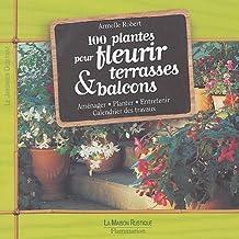 100 plantes pour fleurir terrasses & balcons