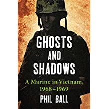 [Ghosts and Shadows: A Marine in Vietnam, 1968-1969] (By: Phil Ball) [published: December, 2012]
