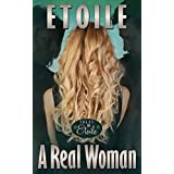 A Real Woman: Can a Onetime Deluxe Hollywood Call Girl Find Happiness as a Sex Provider in a Small Midwestern City? (Tales of Etoile Book 4) (English Edition)