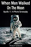When Men Walked On The Moon: Apollo 11: A Movie Screenplay (Hashtag Histories Book 8)