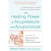 The Healing Power of Acupressure and Acupuncture: A Complete Guide to Accepted Traditions and Modern Practices (Avery Health Guides)