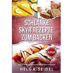 Schlanke Skyr Rezepte zum Backen: Gesund, leicht und lecker abnehmen mit Brot und Kuchen! Inkl. Punkten und Nährwertangaben
