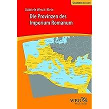 Die Provinzen des Imperium Romanum: Geschichte, Herrschaft, Verwaltung