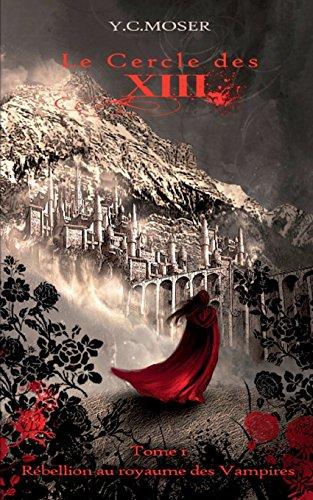 Livres gratuits en ligne Le Cercle des XIII T1: Rébellion au royaume des Vampires pdf, epub