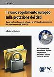 Il nuovo regolamento europeo sulla protezione dei dati. Una guida pratica alla nuova privacy e ai principali adempimenti del Regolamento UE 2016/679. e interpretazioni normative. Con CD-ROM