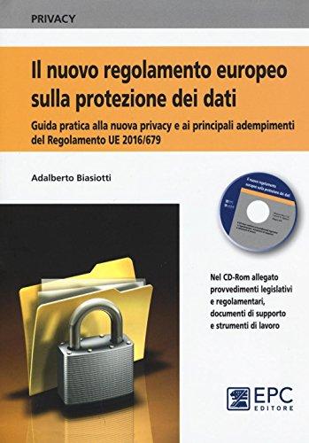 Il nuovo regolamento europeo sulla protezione dei dati. Guida pratica alla nuova privacy e ai principali adempimenti del Regolamento UE 2016/679. Con CD-ROM