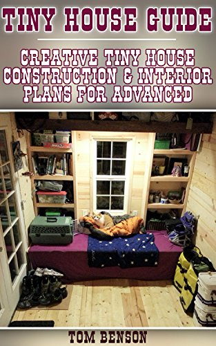 Tiny House Guide: Creative Tiny House Construction & Interior Plans For Advanced (English Edition)