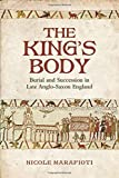 The King's Body: Burial and Succession in Late Anglo-Saxon England (Toronto Anglo-Saxon Series)