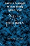 Tensions in the Struggle for Sexual Minority Rights in Europe: Que(e)rying Political Practices