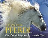 Atlas der Pferde: Die 100 wichtigsten Rassen der Welt