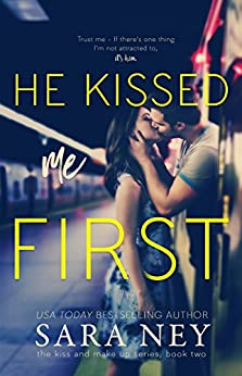 He Kissed Me First (The Kiss And Make Up Series Book 2) (English Edition) von [Ney, Sara]