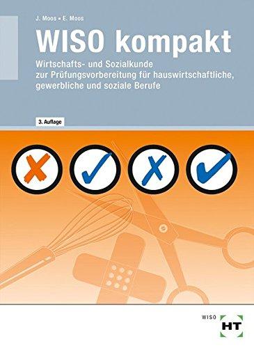 WISO kompakt: Wirtschafts- und Sozialkunde zur Prüfungsvorbereitung für hauswirtschaftliche, gewerbliche und soziale Berufe