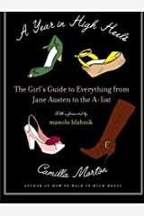 A Year in High Heels: The Girl's Guide to Everything from Jane Austen to the A-list by Camilla Morton (2008-11-11) Paperback