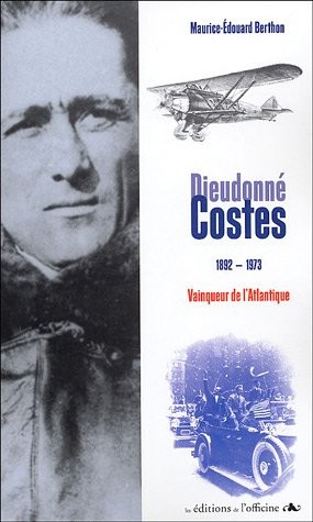 Dieudonné Costes 1892-1973 : Vainqueur de l'Atlantique