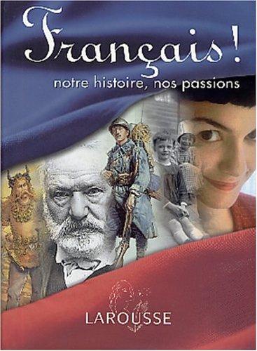 Franais ! : Notre histoire, nos passions