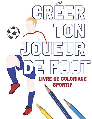Coloriage Foot Ol.Creer Ton Joueur De Foot Livre De Coloriage Sportif