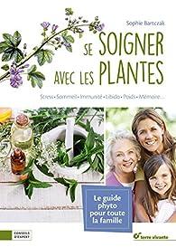 Se soigner avec les plantes par Sophie Bartczak