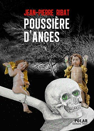 Poussière d'anges: Une deuxième enquête pour le docteur Fortesse par Jean-Pierre Ribat