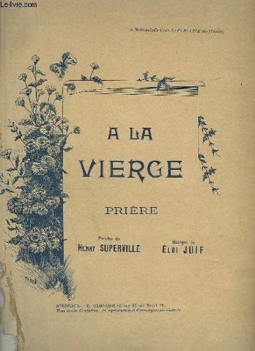 A LA VIERGE - PRIERE POUR PIANO ET CHANT.