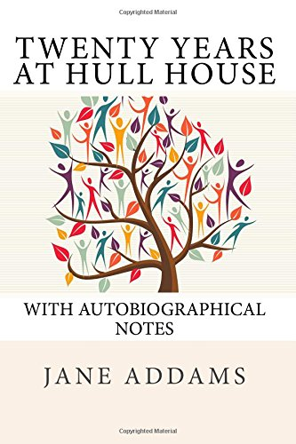 Twenty Years at Hull House: With Autobiographical Notes