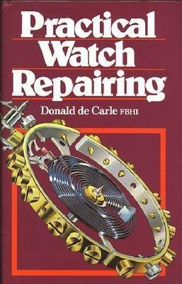 [Practical Watch Repairing] (By: Donald De Carle) [published: June, 1996]