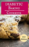 Diabetic Baking Cookbook: Delicious Diabetic Baking And Dessert Recipes (Diabetic Cooking Book 1)