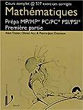 MATHEMATIQUES PREPA MP/MP* PC/PC* PSI/PSI*. Première partie, Cours complet @ 527 exercices corrigés
