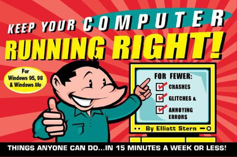 Keep Your Computer Running Right!!: Things Anyone Can Do... in Fifteen Minutes a Week or Less! por First Last
