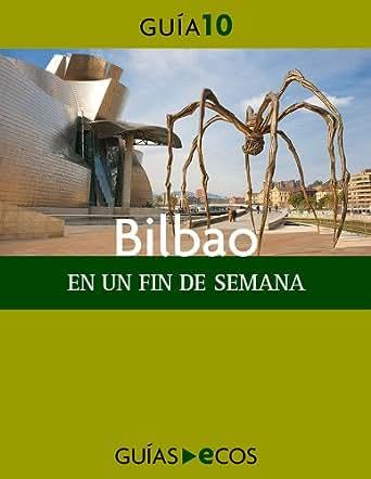 Bilbao. En un fin de semana (Spanish Edition)