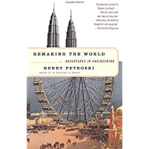 Remaking the World: Adventures in Engineering by Henry Petroski (1998-12-29)