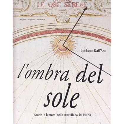 L'ombra Del Sole. Storia E Lettura Della Meridiana In Ticino