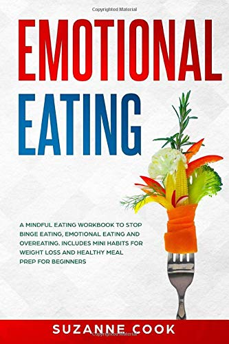 Emotional Eating: A Mindful Eating Workbook to Stop Binge Eating, Emotional Eating and...