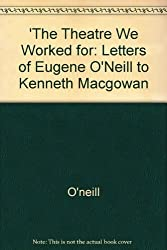 The Theatre We Worked for: Letters of Eugene O'Neill to Kenneth Macgowan