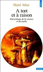 A TORT ET A RAISON. Intercritique de la science et du mythe