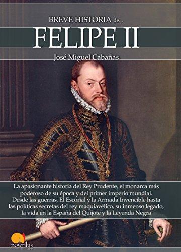 Breve historia de Felipe II por José Miguel Cabañas