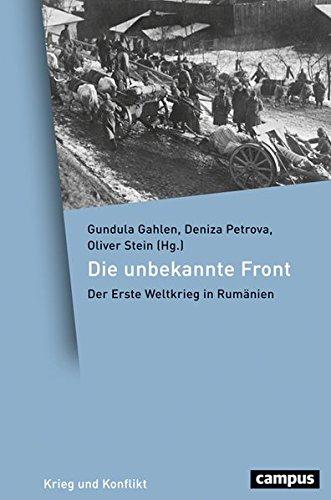 Die unbekannte Front: Der Erste Weltkrieg in Rumänien (Krieg und Konflikt, Band 4)