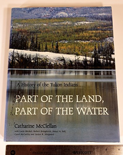 Part of the Land Part of the Water: A History of the Yukon Indians by Catharine McClellan (1987-09-02) par Catharine McClellan