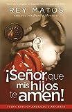 Senor, Que MIS Hijos Te Amen! - Con Guia de Estudio: Nueva Edicion Ampliada y Revisada = Lord, That My Children Love You!