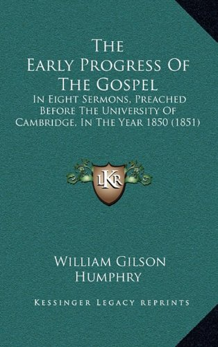 The Early Progress of the Gospel: In Eight Sermons, Preached Before the University of Cambridge, in the Year 1850 (1851)