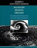 Fundamentals of Fluid Mechanics, Student Solutions Manual by Bruce R. Munson (1997-09-24)