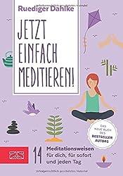 Jetzt einfach meditieren: 14 Meditationsweisen für dich, für sofort & jeden Tag