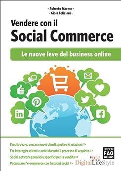Vendere con il Social Commerce - Le nuove leve del business online (Digital LifeStyle Pro) di [Marmo, Roberto, Feliziani, Gioia]