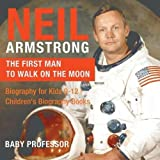 Neil Armstrong : The First Man to Walk o...