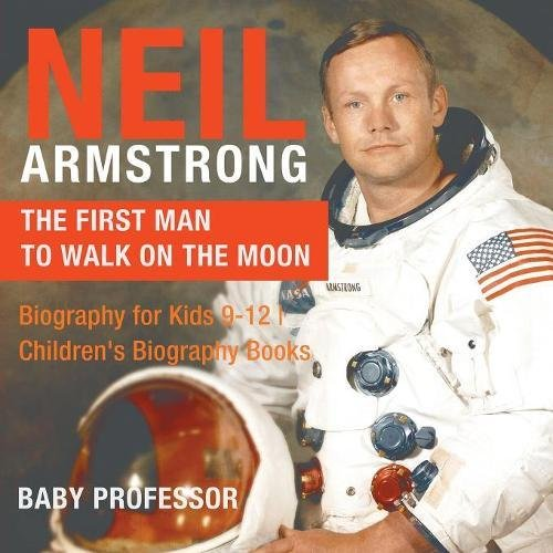 Neil Armstrong : The First Man to Walk on the Moon - Biography for Kids 9-12 | Children's Biography Books