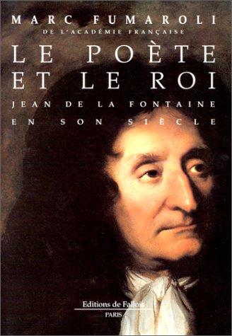 LE POETE ET LE ROI. Jean de la Fontaine en son siècle