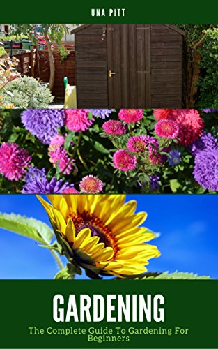 Gardening: The Complete Guide To Gardening For Beginners